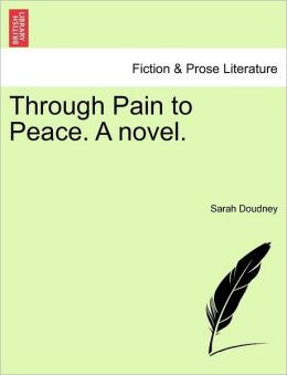 Through Pain To Peace. A Novel.