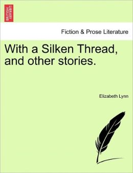 With a Silken Thread, and Other Stories.