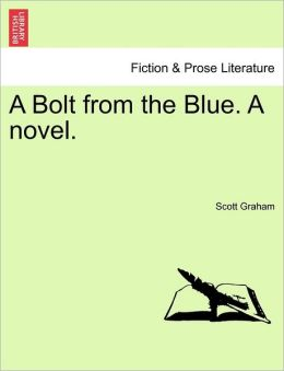 A Bolt From The Blue. A Novel.