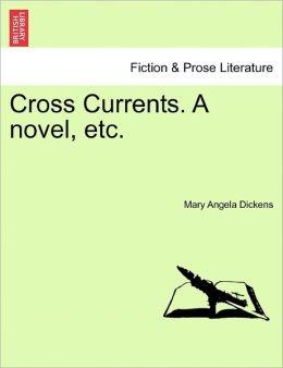 Cross Currents. a Novel, Etc.