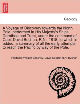 A Voyage of Discovery Towards the North Pole, Performed in His Majesty's Ships Dorothea and Trent, Under the Command of Capt. David Buchan, R.N., 18