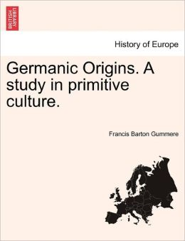 Germanic Origins. a Study in Primitive Culture.