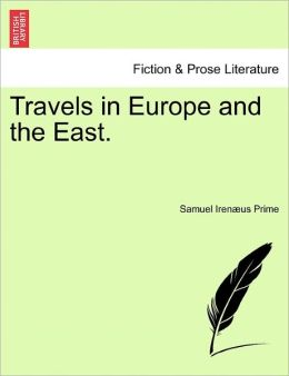 Travels in Europe and the East.