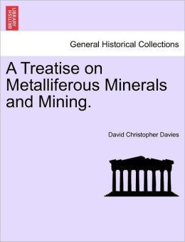 A Treatise On Metalliferous Minerals And Mining.