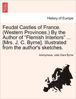 Feudal Castles of France. (Western Provinces.) by the Author of