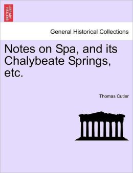 Notes On Spa, And Its Chalybeate Springs, Etc.
