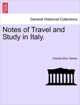 Notes of Travel and Study in Italy.