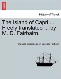 The Island of Capri ... Freely Translated ... by M. D. Fairbairn.