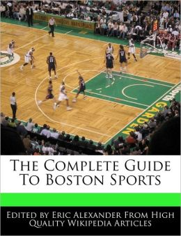 The Complete Guide To Boston Sports