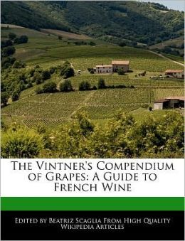 The Vintner's Compendium of Grapes: A Guide to French Wine