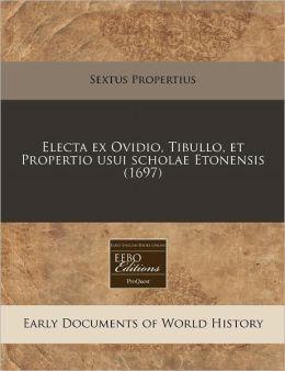 Electa Ex Ovidio, Tibullo, Et Propertio Usui Scholae Etonensis (1697)