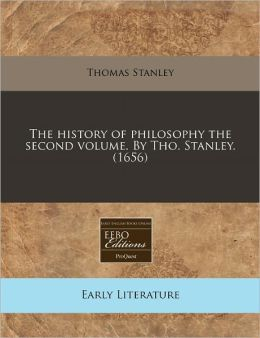 The History Of Philosophy The Second Volume. By Tho. Stanley. (1656)