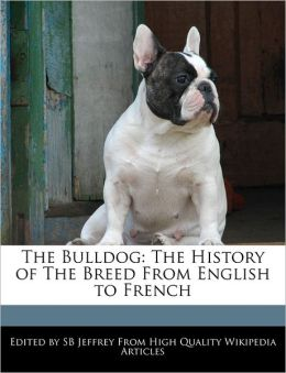 The Bulldog: The History of the Breed from English to French
