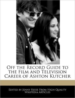 Off the Record Guide to the Film and Television Career of Ashton Kutcher