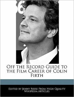Off The Record Guide To The Film Career Of Colin Firth