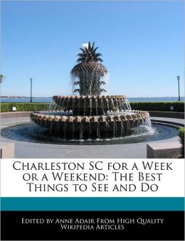 Charleston SC for a Week or a Weekend: The Best Things to See and Do
