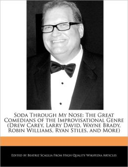 Soda Through My Nose: The Great Comedians of the Improvisational Genre (Drew Carey, Larry David, Wayne Brady, Robin Williams, Ryan Stiles, and More)