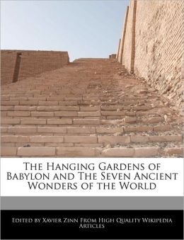 The Hanging Gardens Of Babylon And The Seven Ancient Wonders Of The World