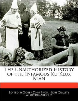 The Unauthorized History of the Infamous Ku Klux Klan