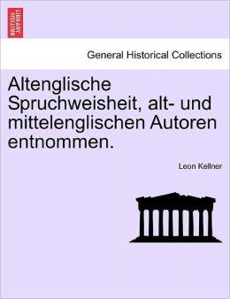 Altenglische Spruchweisheit, Alt- Und Mittelenglischen Autoren Entnommen.