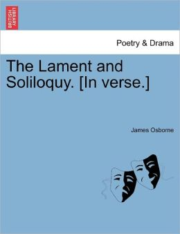 The Lament And Soliloquy. [In Verse.]