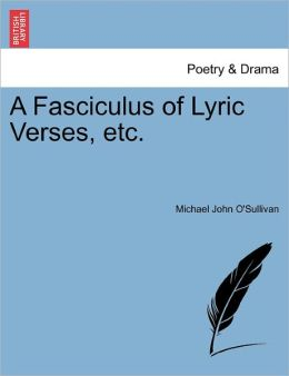 A Fasciculus Of Lyric Verses, Etc.