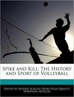 Spike and Kill: The History and Sport of Volleyball