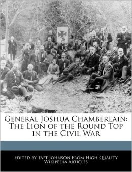 General Joshua Chamberlain: The Lion of the Round Top in the Civil War