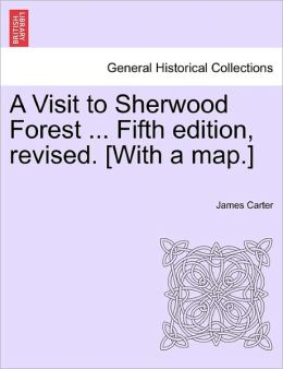 A Visit To Sherwood Forest ... Fifth Edition, Revised. [With A Map.]