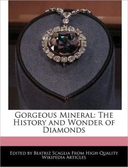 Gorgeous Mineral: The History and Wonder of Diamonds