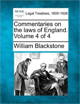 Commentaries On The Laws Of England. Volume 4 Of 4
