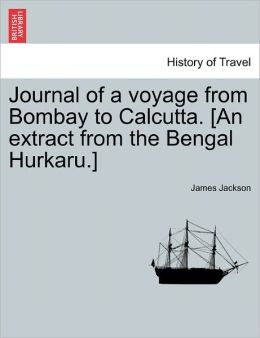 Journal Of A Voyage From Bombay To Calcutta. [An Extract From The Bengal Hurkaru.]