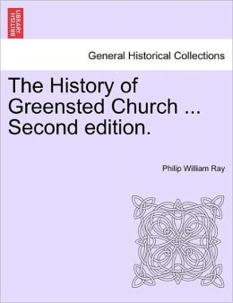 The History Of Greensted Church ... Second Edition.