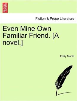 Even Mine Own Familiar Friend. [A Novel.]