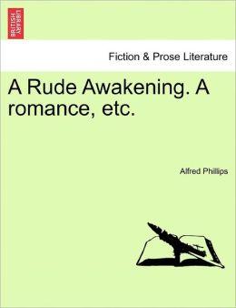 A Rude Awakening. A Romance, Etc.