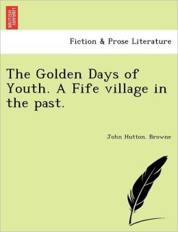 The Golden Days Of Youth. A Fife Village In The Past.
