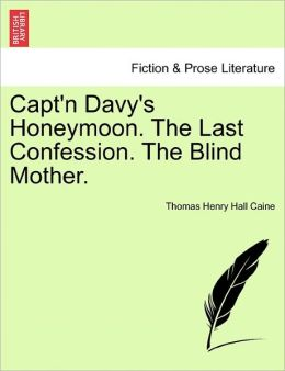 Capt'N Davy's Honeymoon. The Last Confession. The Blind Mother.