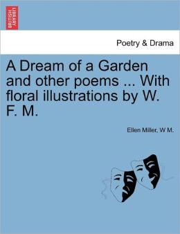A Dream Of A Garden And Other Poems ... With Floral Illustrations By W. F. M.
