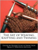 The Art of Weaving, Knitting and Twining
