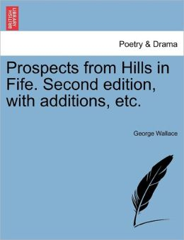 Prospects From Hills In Fife. Second Edition, With Additions, Etc.