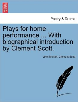 Plays For Home Performance ... With Biographical Introduction By Clement Scott.