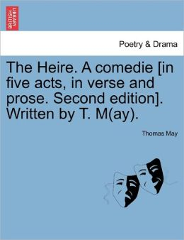 The Heire. A Comedie [In Five Acts, In Verse And Prose. Second Edition]. Written By T. M(Ay).