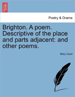 Brighton. A Poem. Descriptive Of The Place And Parts Adjacent