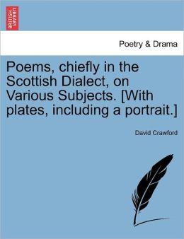 Poems, Chiefly In The Scottish Dialect, On Various Subjects. [With Plates, Including A Portrait.]