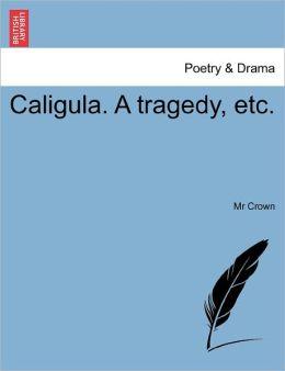 Caligula. A Tragedy, Etc.