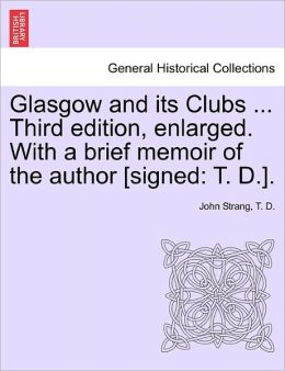 Glasgow And Its Clubs ... Third Edition, Enlarged. With A Brief Memoir Of The Author [Signed