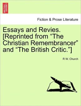 Essays And Revies. [Reprinted From The Christian Remembrancer And The British Critic.]