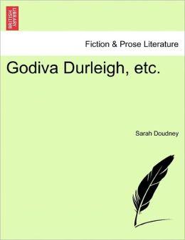 Godiva Durleigh, Etc.