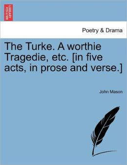 The Turke. A Worthie Tragedie, Etc. [In Five Acts, In Prose And Verse.]