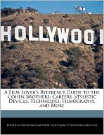 A Film Lover's Reference Guide to the Cohen Brothers: Careers, Stylistic Devices, Techniques, Filmography, and More